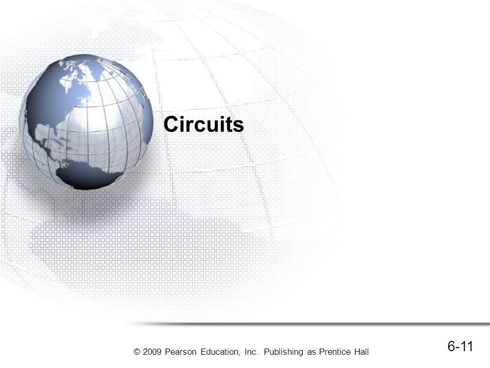 © 2009 Pearson Education, Inc. Publishing as Prentice Hall Circuits 6-11