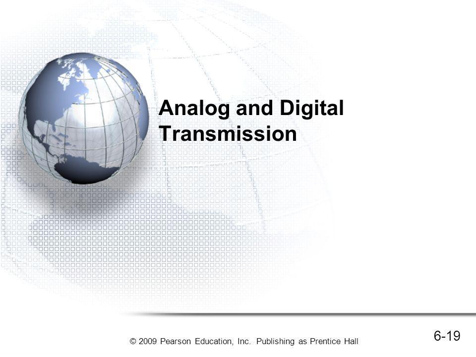 © 2009 Pearson Education, Inc. Publishing as Prentice Hall Analog and Digital Transmission 6-19