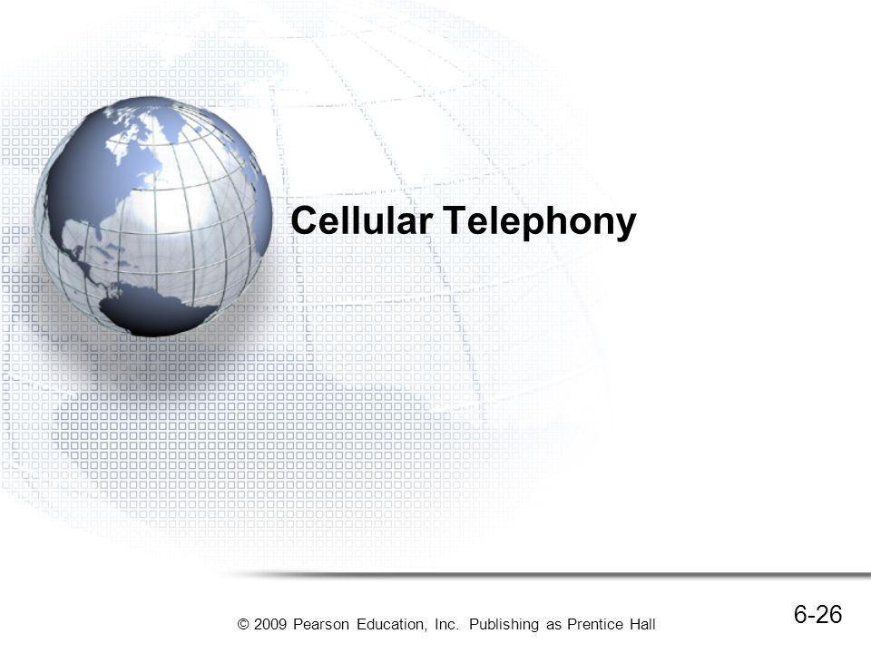 © 2009 Pearson Education, Inc. Publishing as Prentice Hall Cellular Telephony 6-26