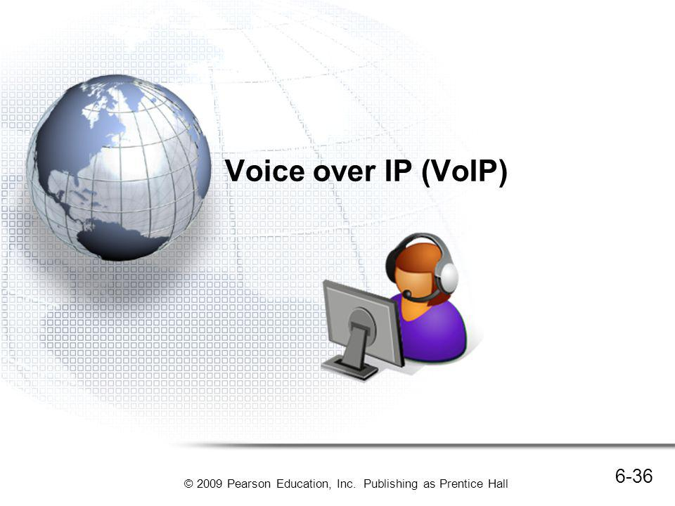 © 2009 Pearson Education, Inc. Publishing as Prentice Hall Voice over IP (VoIP) 6-36