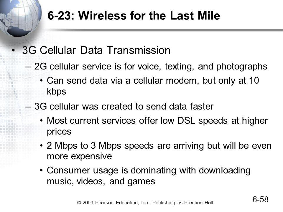 © 2009 Pearson Education, Inc. Publishing as Prentice Hall 6-23: Wireless for the Last Mile 6-58 3G Cellular Data Transmission –2G cellular service is