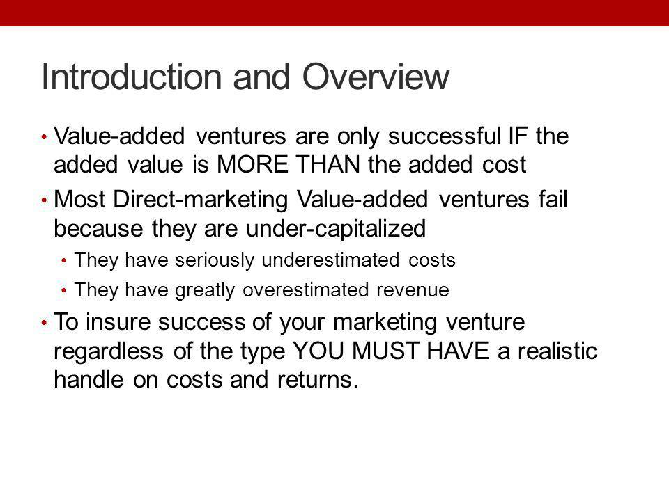 Introduction and Overview Value-added ventures are only successful IF the added value is MORE THAN the added cost Most Direct-marketing Value-added ve