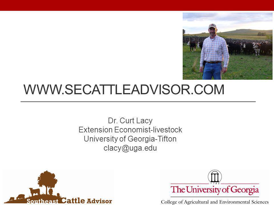 WWW.SECATTLEADVISOR.COM Dr. Curt Lacy Extension Economist-livestock University of Georgia-Tifton clacy@uga.edu