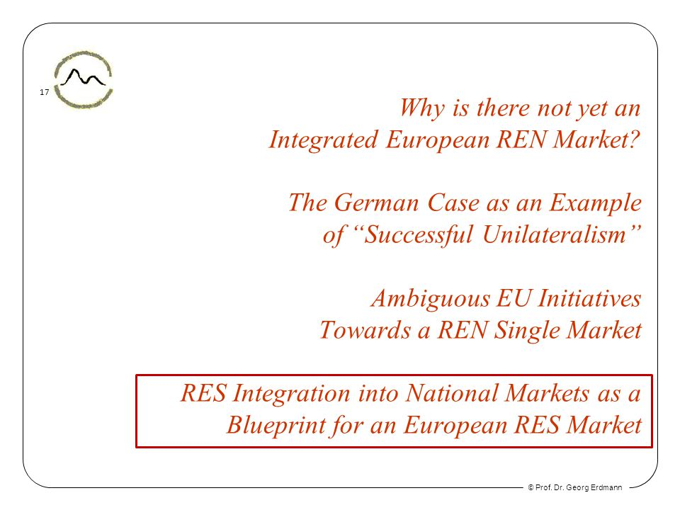 © Prof. Dr. Georg Erdmann 17 Why is there not yet an Integrated European REN Market? The German Case as an Example of Successful Unilateralism Ambiguo
