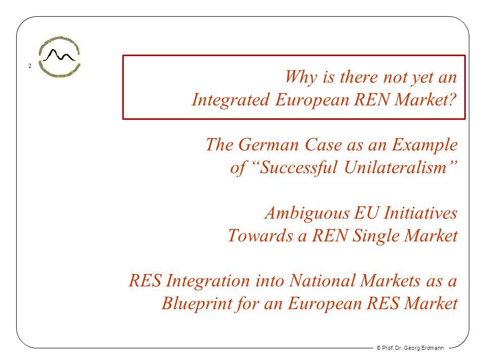 © Prof. Dr. Georg Erdmann 2 Why is there not yet an Integrated European REN Market.