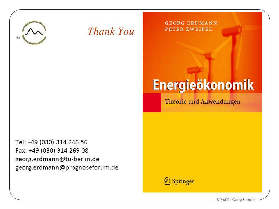 © Prof. Dr. Georg Erdmann 23 Thank You Tel: +49 (030) 314 246 56 Fax: +49 (030) 314 269 08 georg.erdmann@tu-berlin.de georg.erdmann@prognoseforum.de