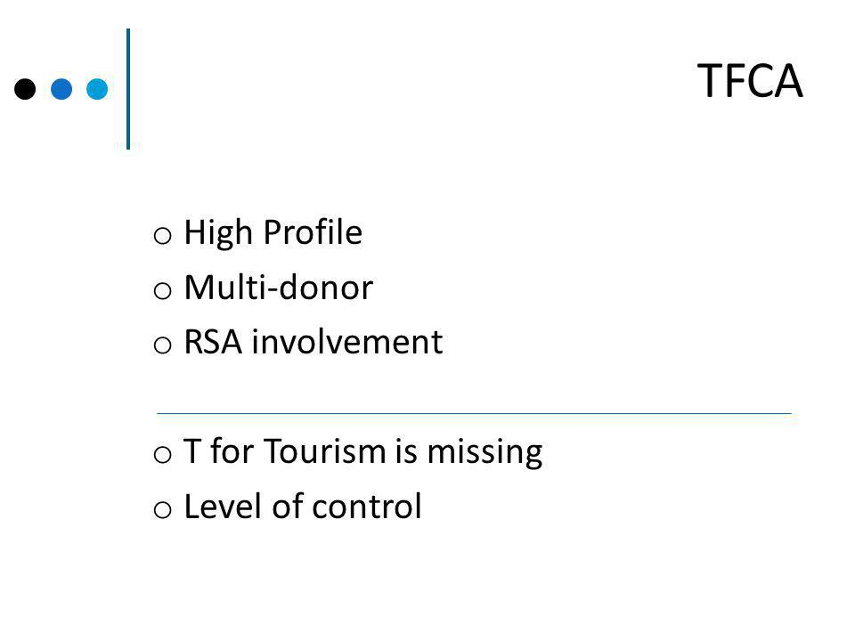 TFCA o High Profile o Multi-donor o RSA involvement o T for Tourism is missing o Level of control