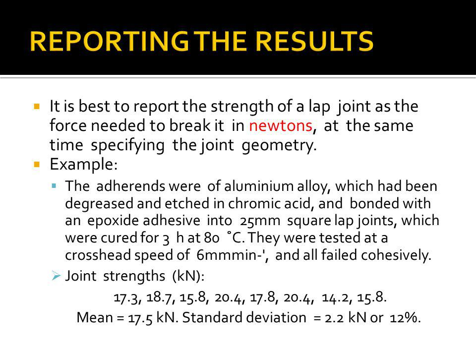 It is best to report the strength of a lap joint as the force needed to break it in newtons, at the same time specifying the joint geometry.