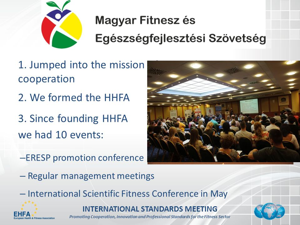 INTERNATIONAL STANDARDS MEETING Promoting Cooperation, Innovation and Professional Standards for the Fitness Sector How can I bring West European experience to Hungary.