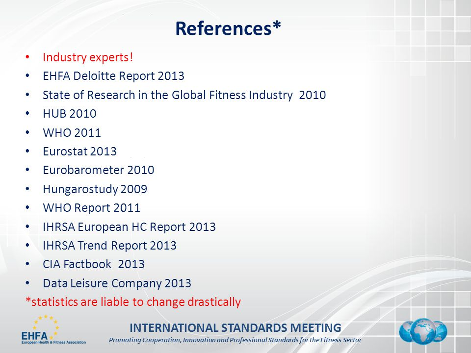 INTERNATIONAL STANDARDS MEETING Promoting Cooperation, Innovation and Professional Standards for the Fitness Sector References* Industry experts.