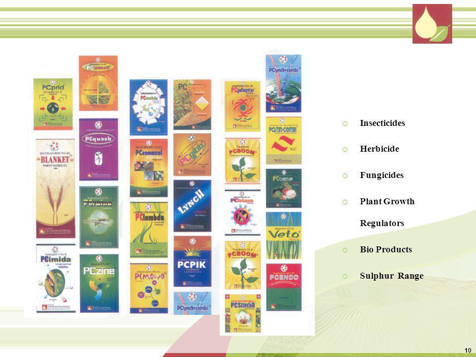o Insecticides o Herbicide o Fungicides o Plant Growth Regulators o Bio Products o Sulphur Range 10