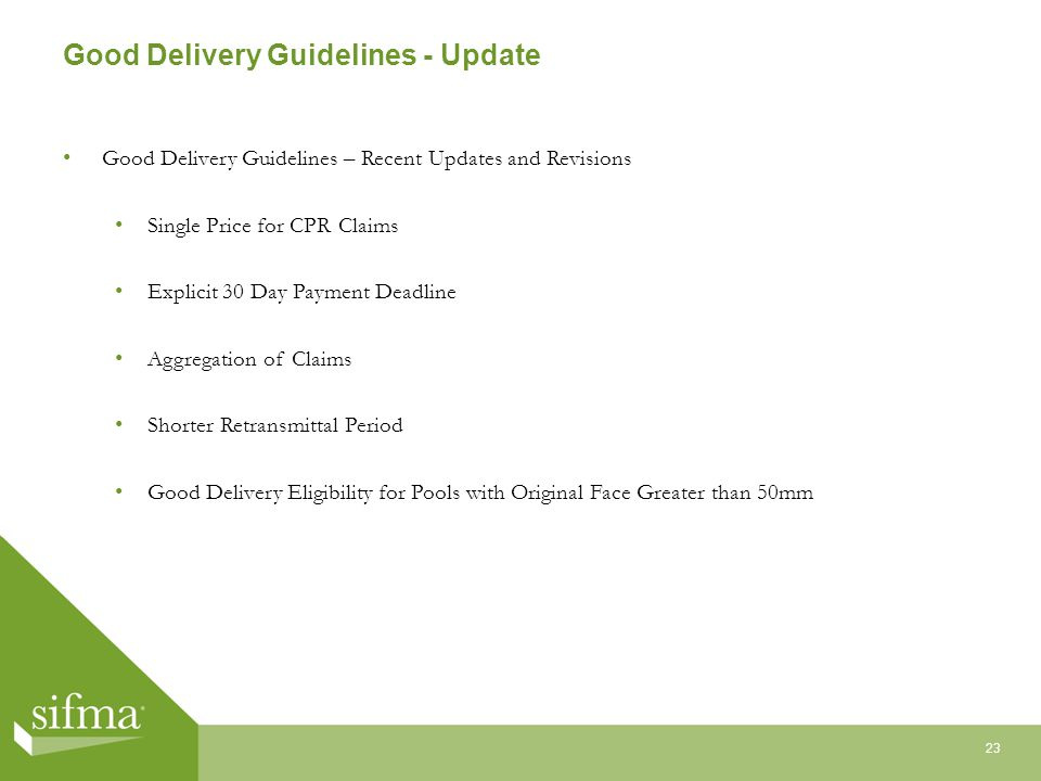 Good Delivery Guidelines - Update Good Delivery Guidelines – Recent Updates and Revisions Single Price for CPR Claims Explicit 30 Day Payment Deadline Aggregation of Claims Shorter Retransmittal Period Good Delivery Eligibility for Pools with Original Face Greater than 50mm 23