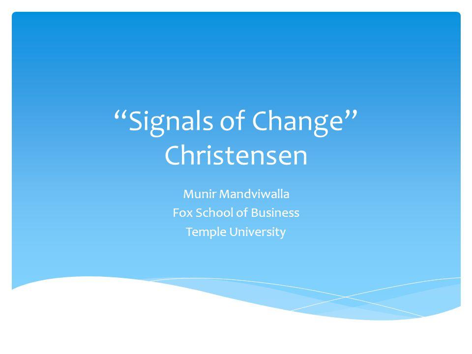 Signals of Change Christensen Munir Mandviwalla Fox School of Business Temple University