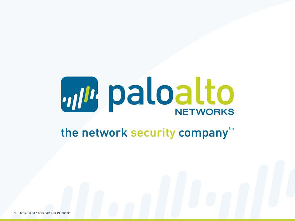 15 | ©2012, Palo Alto Networks. Confidential and Proprietary.