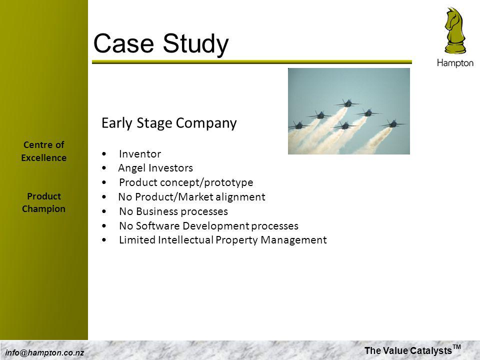 The Value Catalysts TM info@hampton.co.nz Case Study Early Stage Company Inventor Angel Investors Product concept/prototype No Product/Market alignmen