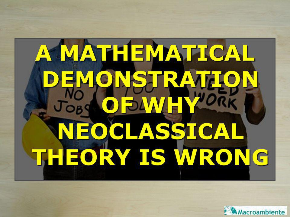 A MATHEMATICAL DEMONSTRATION OF WHY NEOCLASSICAL THEORY IS WRONG