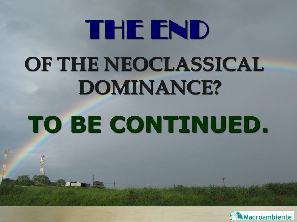 THE END OF THE NEOCLASSICAL DOMINANCE? TO BE CONTINUED.