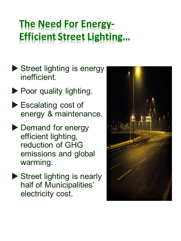 Street lighting is energy inefficient. Poor quality lighting.