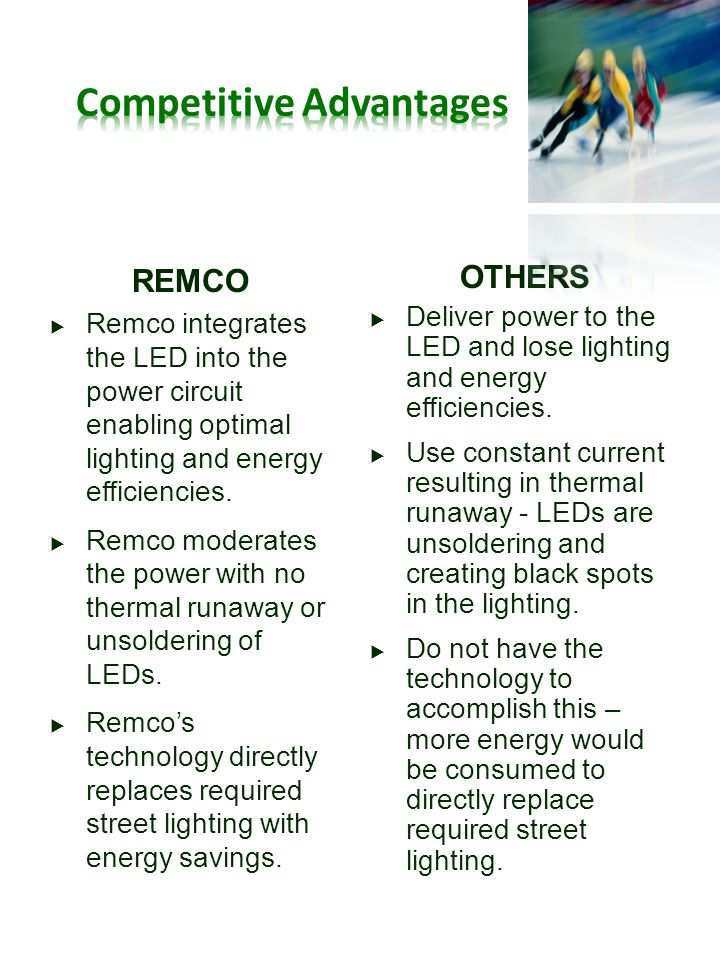 REMCO Remco integrates the LED into the power circuit enabling optimal lighting and energy efficiencies.