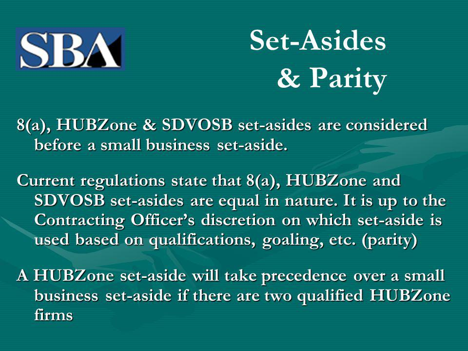 Set-Asides & Parity 8(a), HUBZone & SDVOSB set-asides are considered before a small business set-aside.