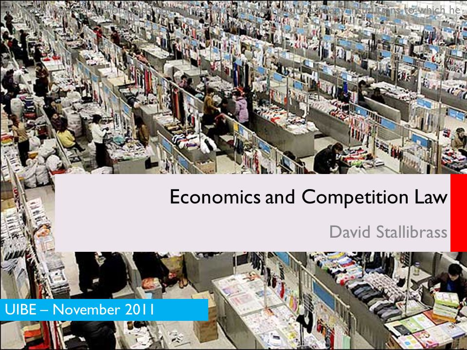 DRAFT Economics and Competition Law David Stallibrass UIBE – November 2011 Personal views of author.