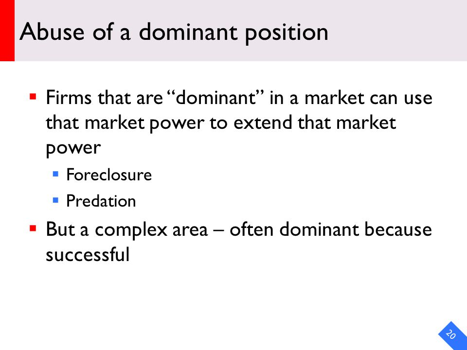 DRAFT Abuse of a dominant position Firms that are dominant in a market can use that market power to extend that market power Foreclosure Predation But a complex area – often dominant because successful 20