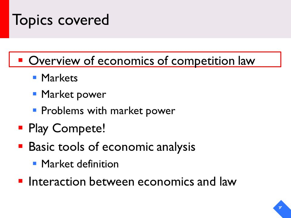 DRAFT Topics covered Overview of economics of competition law Markets Market power Problems with market power Play Compete.