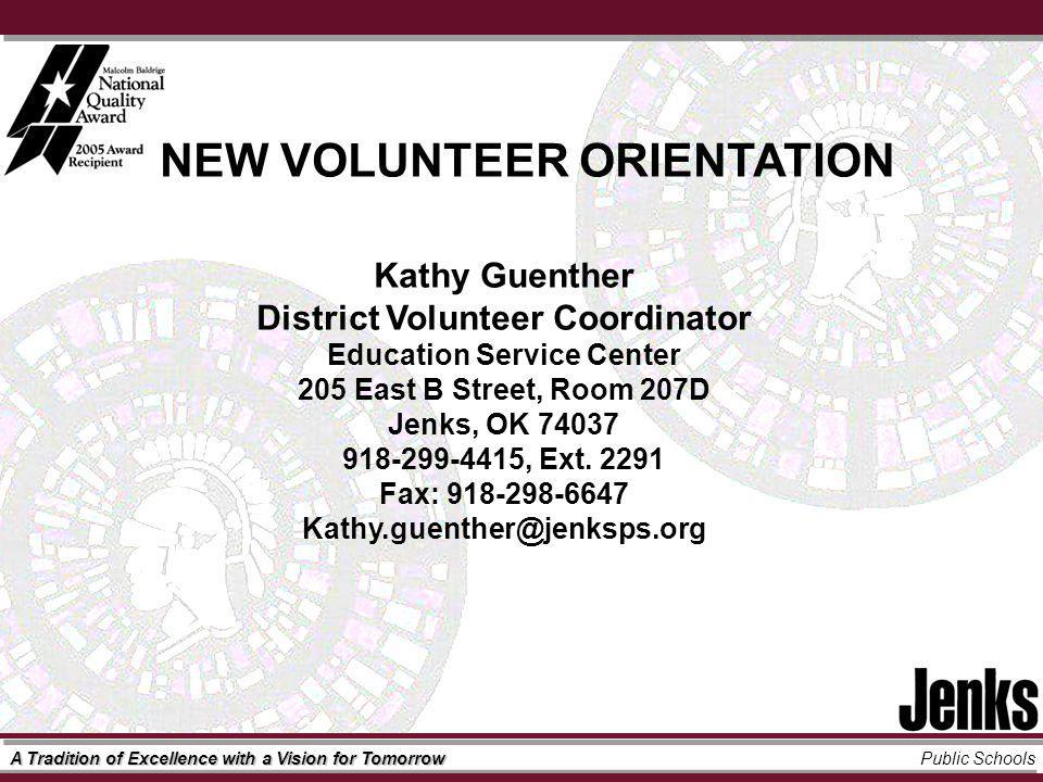 A Tradition of Excellence with a Vision for Tomorrow Public Schools Kathy Guenther District Volunteer Coordinator Welcome to the Jenks Volunteer Program.