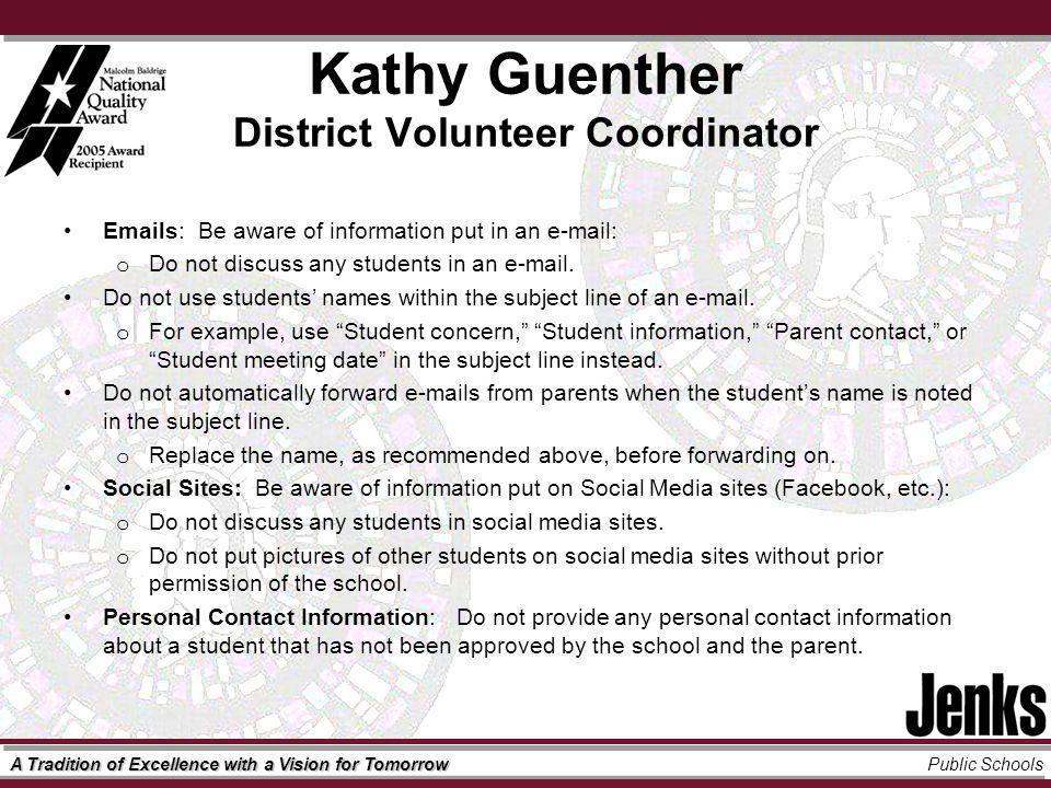 A Tradition of Excellence with a Vision for Tomorrow Public Schools Kathy Guenther District Volunteer Coordinator  s: Be aware of information put in an   o Do not discuss any students in an  .