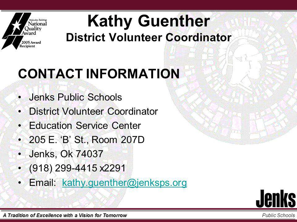 A Tradition of Excellence with a Vision for Tomorrow Public Schools Kathy Guenther District Volunteer Coordinator CONTACT INFORMATION Jenks Public Schools District Volunteer Coordinator Education Service Center 205 E.
