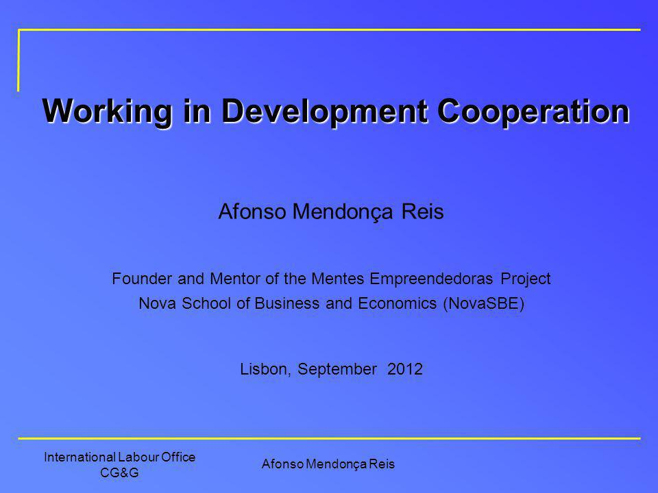 Afonso Mendonça Reis International Labour Office CG&G Working in Development Cooperation Founder and Mentor of the Mentes Empreendedoras Project Nova