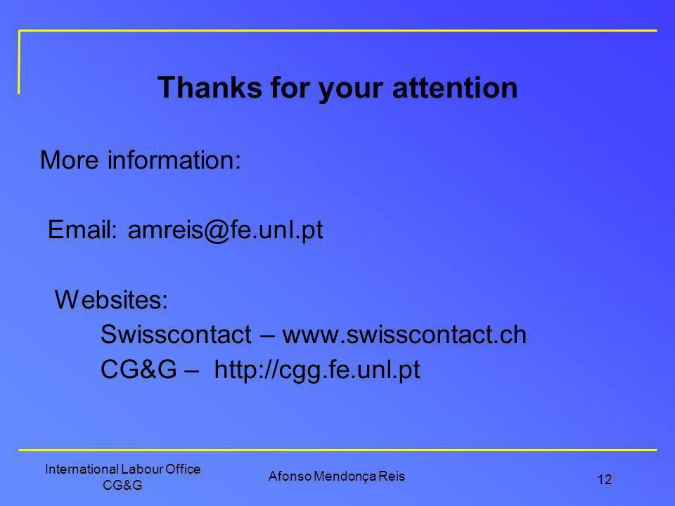 Afonso Mendonça Reis International Labour Office CG&G 12 Thanks for your attention More information: Email: amreis@fe.unl.pt Websites: Swisscontact –