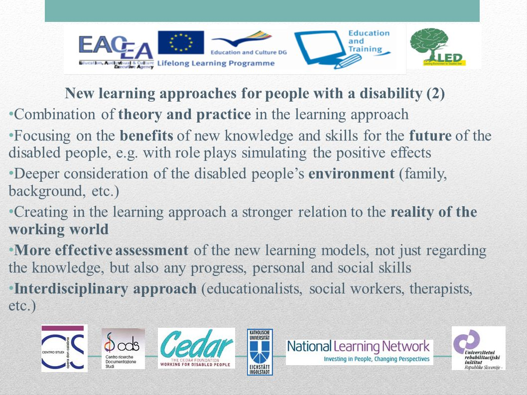 New learning approaches for people with a disability (2) Combination of theory and practice in the learning approach Focusing on the benefits of new knowledge and skills for the future of the disabled people, e.g.