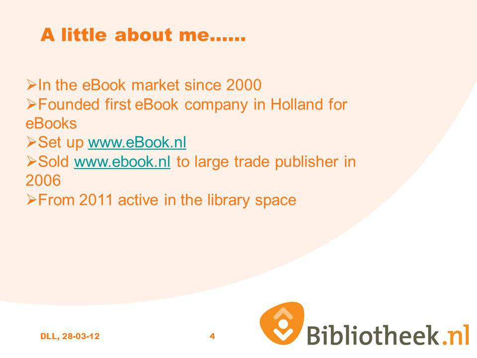 4 A little about me…… In the eBook market since 2000 Founded first eBook company in Holland for eBooks Set up www.eBook.nlwww.eBook.nl Sold www.ebook.