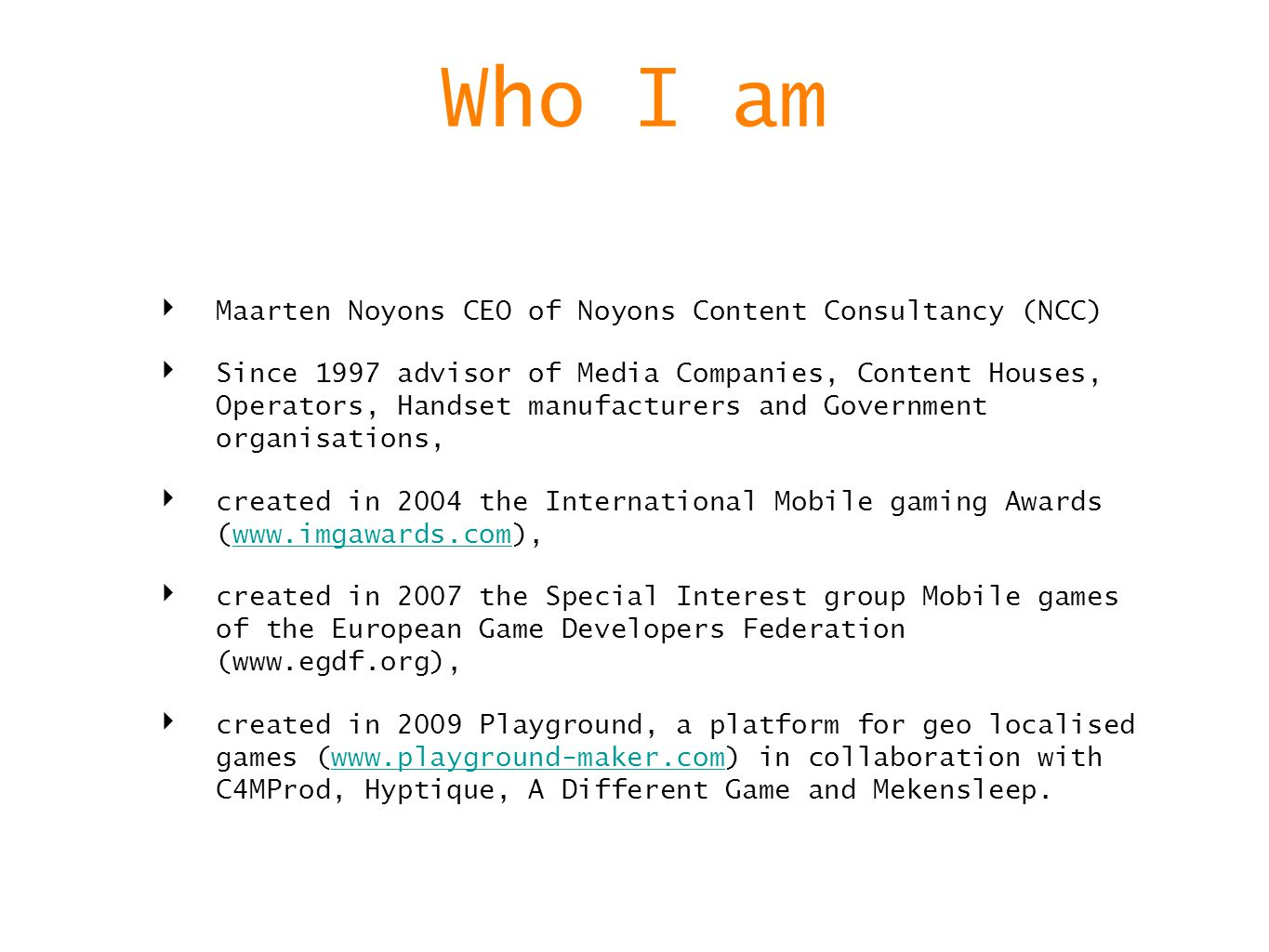 Who I am Maarten Noyons CEO of Noyons Content Consultancy (NCC) Since 1997 advisor of Media Companies, Content Houses, Operators, Handset manufacturer