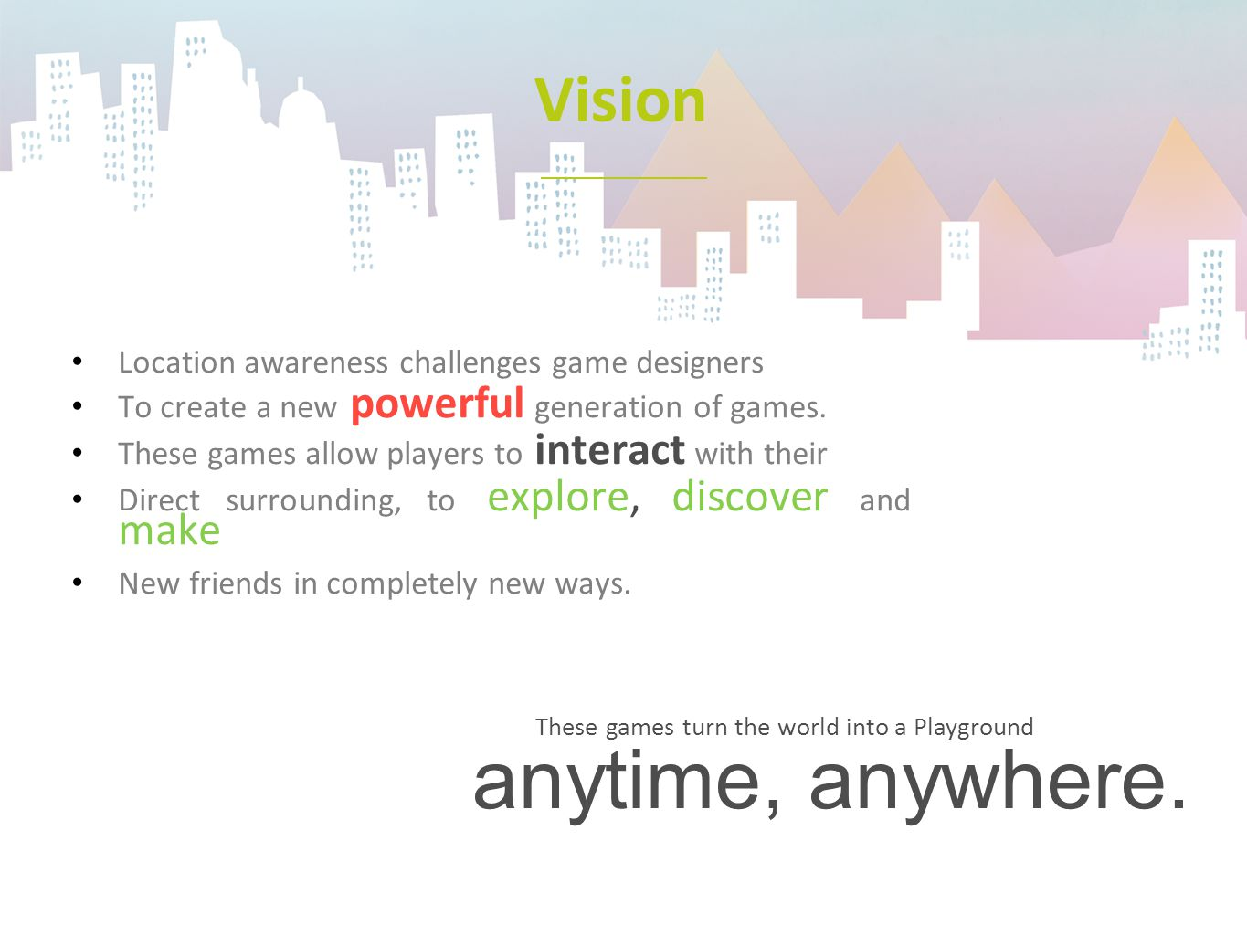 Vision Location awareness challenges game designers To create a new powerful generation of games. These games allow players to interact with their Dir
