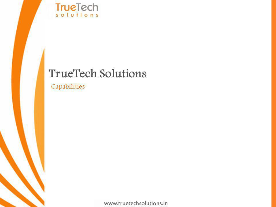 www.truetechsolutions.in Why TrueTech Staffing: Excellent team with an vibrant stimulation that bridges the fragments of both employers & job seekers by matching the employment opportunities with the competent job seekers all over the world Group of professional HR people to analyze the needs & detailed study have been done to trace the requirement at all the levels across the vertical if Information Technology.
