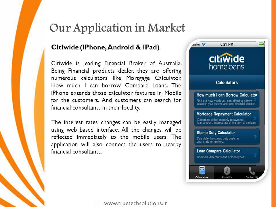 www.truetechsolutions.in Our Application in Market Citiwide (iPhone, Android & iPad) Citiwide is leading Financial Broker of Australia.