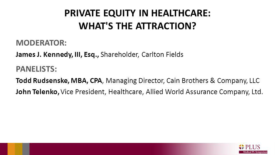 PRIVATE EQUITY IN HEALTHCARE: WHAT S THE ATTRACTION.