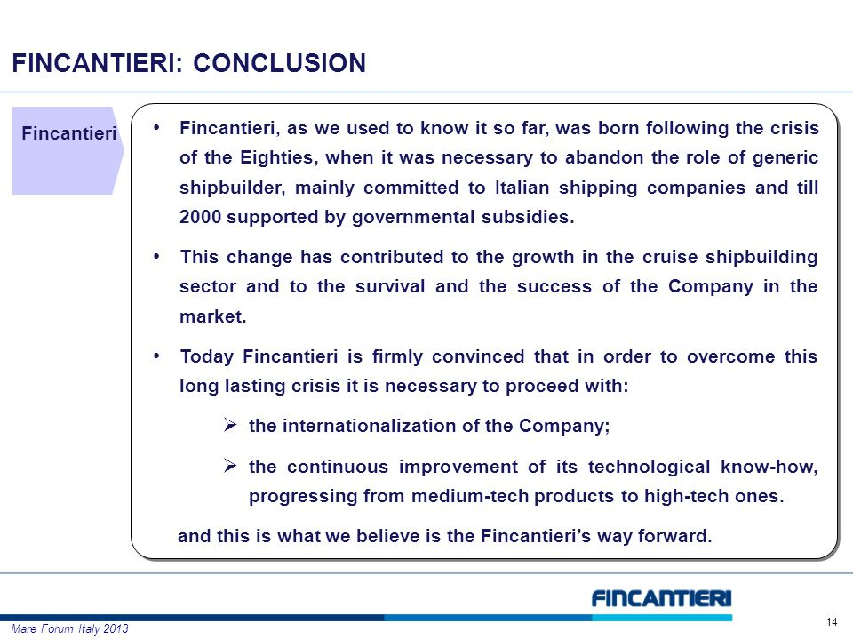 Mare Forum Italy 2013 FINCANTIERI: CONCLUSION 14 Fincantieri, as we used to know it so far, was born following the crisis of the Eighties, when it was