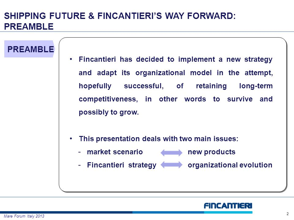 Mare Forum Italy Fincantieri has decided to implement a new strategy and adapt its organizational model in the attempt, hopefully successful, of retaining long-term competitiveness, in other words to survive and possibly to grow.