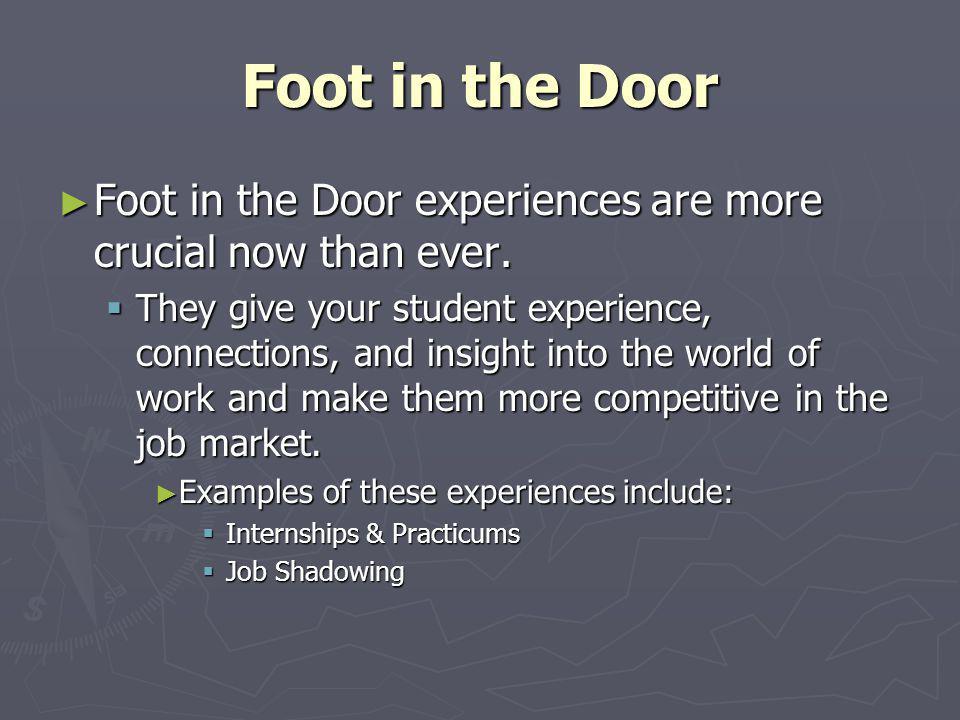 Foot in the Door Foot in the Door experiences are more crucial now than ever. Foot in the Door experiences are more crucial now than ever. They give y