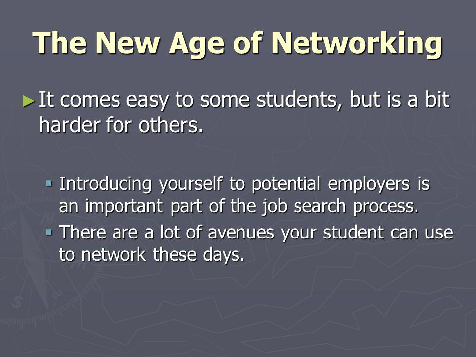 The New Age of Networking It comes easy to some students, but is a bit harder for others. It comes easy to some students, but is a bit harder for othe