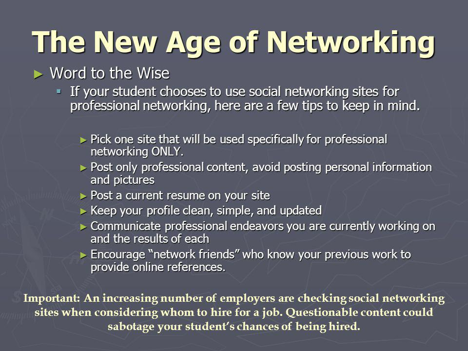 The New Age of Networking Word to the Wise Word to the Wise If your student chooses to use social networking sites for professional networking, here a