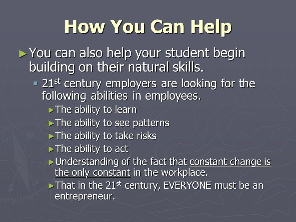 How You Can Help You can also help your student begin building on their natural skills. You can also help your student begin building on their natural