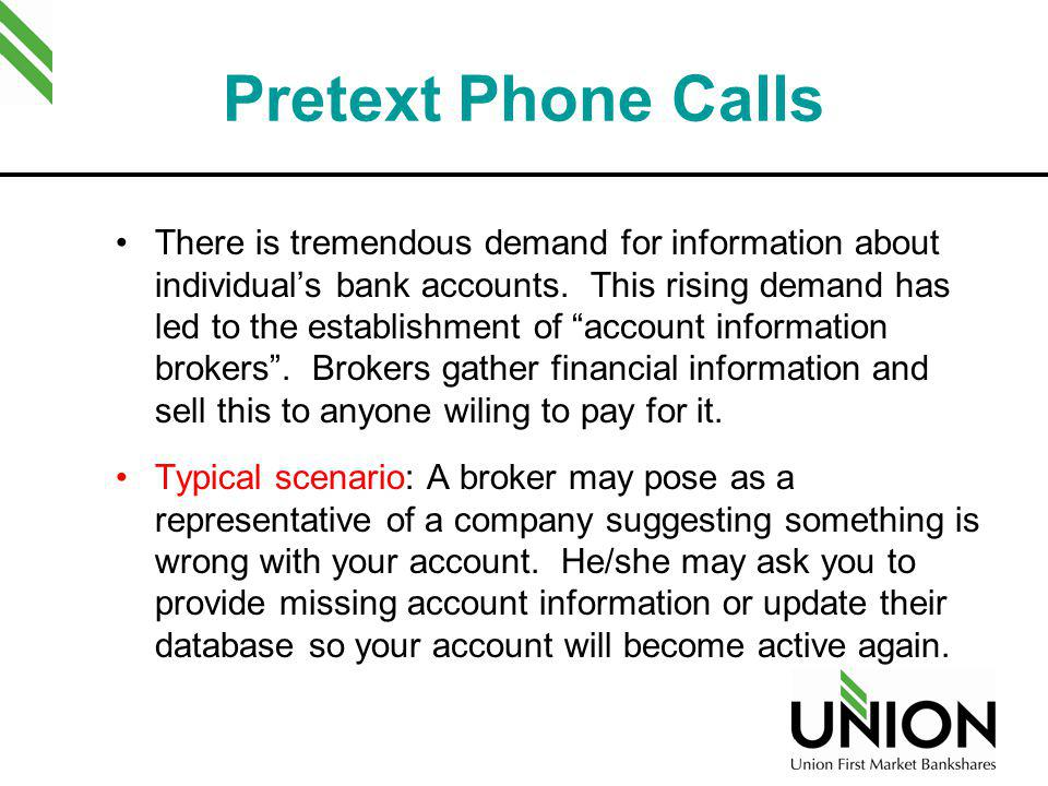 Pretext Phone Calls There is tremendous demand for information about individuals bank accounts. This rising demand has led to the establishment of acc