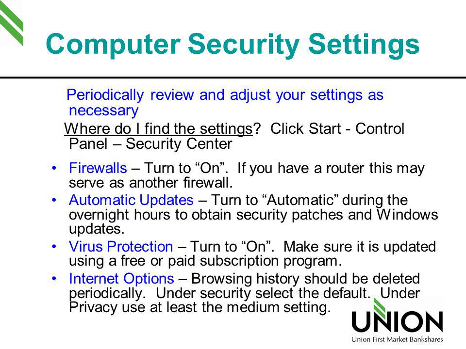 Computer Security Settings Periodically review and adjust your settings as necessary Where do I find the settings? Click Start - Control Panel – Secur
