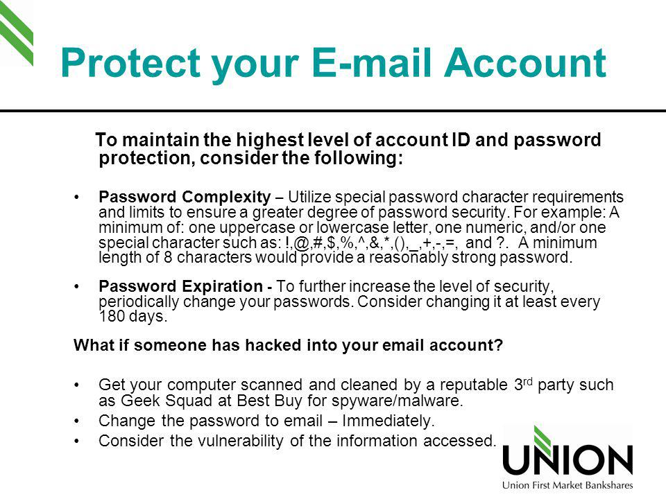 Protect your E-mail Account To maintain the highest level of account ID and password protection, consider the following: Password Complexity – Utilize