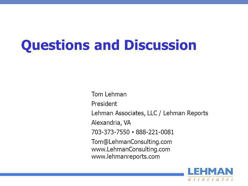 Questions and Discussion Tom Lehman President Lehman Associates, LLC / Lehman Reports Alexandria, VA 703-373-7550 888-221-0081 Tom@LehmanConsulting.co
