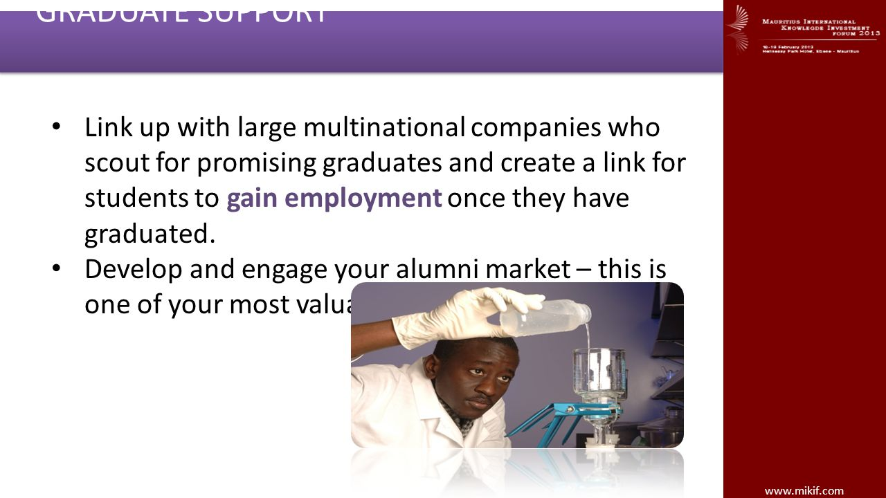 www.mikif.com GRADUATE SUPPORT Link up with large multinational companies who scout for promising graduates and create a link for students to gain emp